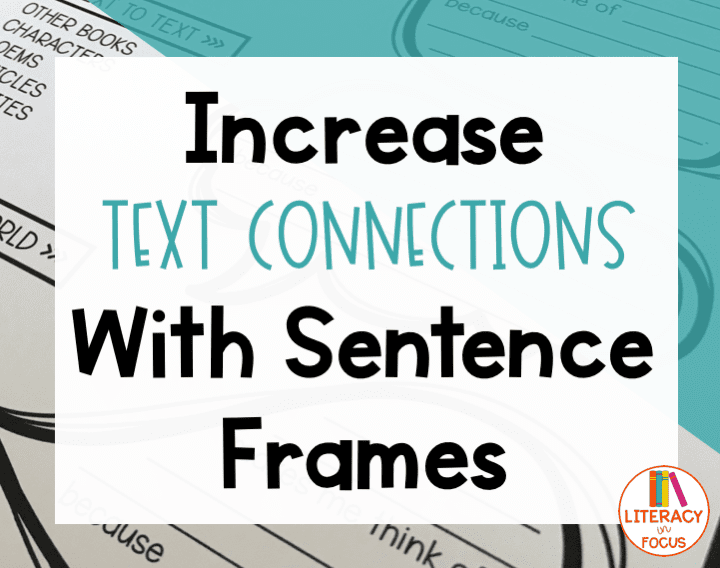 Increase Text Connections With Sentence Frames | Literacy in Focus ...