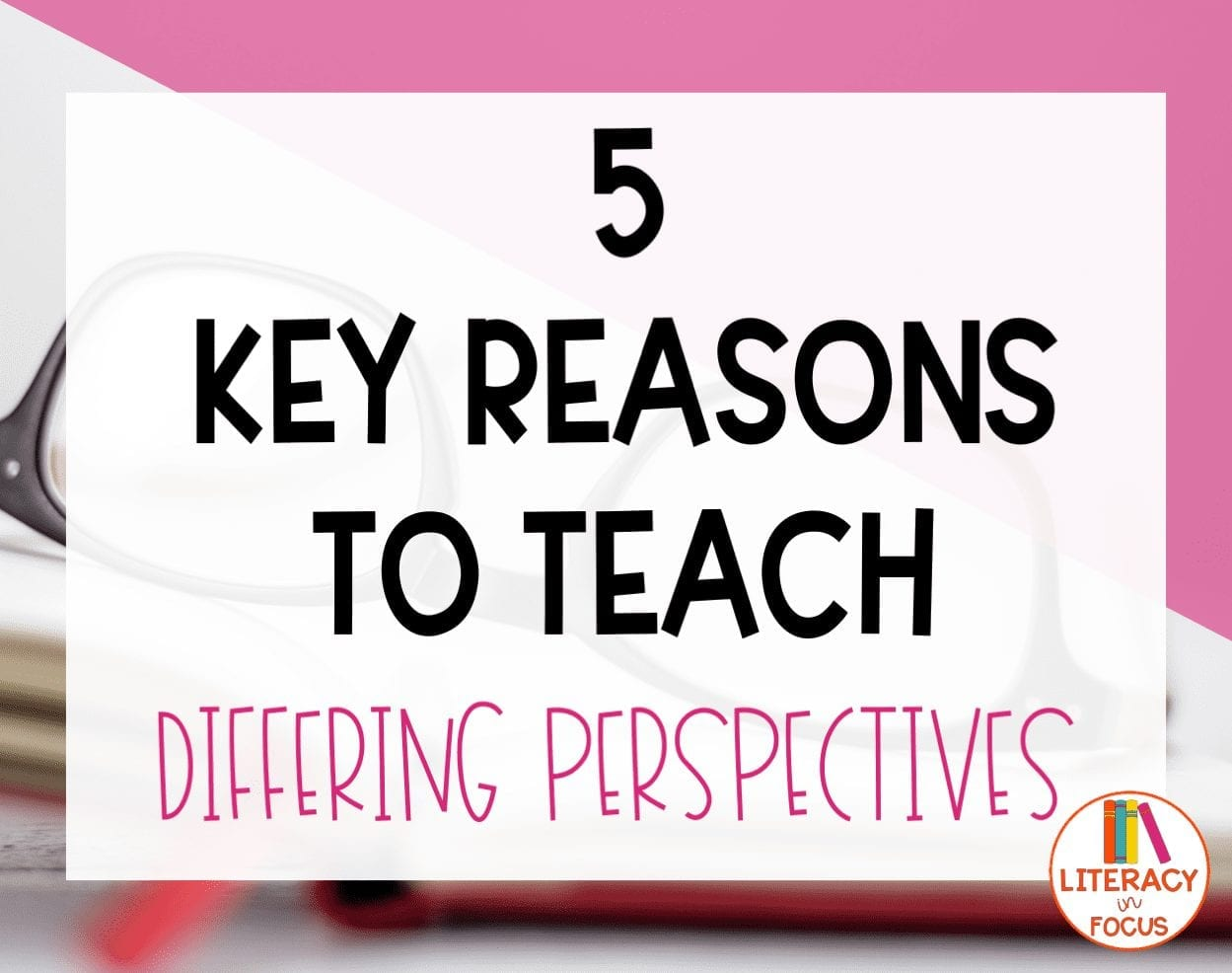 5 Reasons to Teach Differing Perspectives